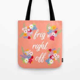 Frig Right Off Tote Bag