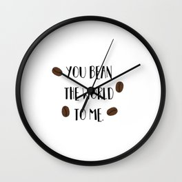 You Bean the World to Me (you mean the world to me) Wall Clock