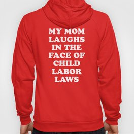 My Mom Laughs In The Face Of Child Labor Laws Hoody