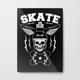 Skate or die Metal Print