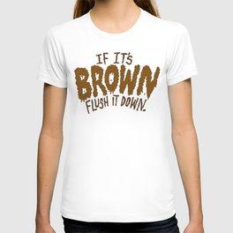 If it's Brown flush it down. T-shirt