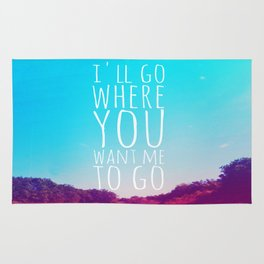 I'll Go Where You Want Me to Go Rug