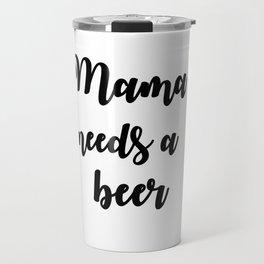 Mama Needs A Beer Travel Mug