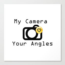 My Camera Loves Your Angles, Graphic Design and Typography Black and White Canvas Print