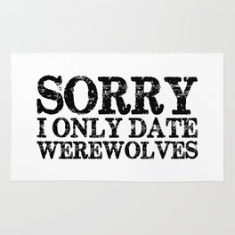 Sorry, I only date werewolves!  Rug