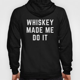 Whiskey Made Me Do It Funny Quote Hoodie