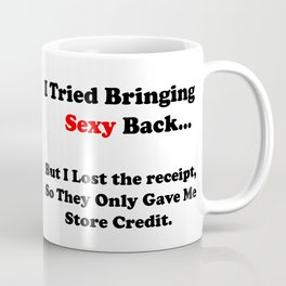 bringing sexy back Coffee Mug
