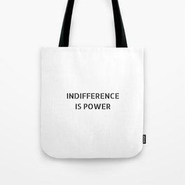 INDIFFERENCE IS POWER Tote Bag
