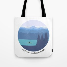 It's always a good day to paddle Tote Bag
