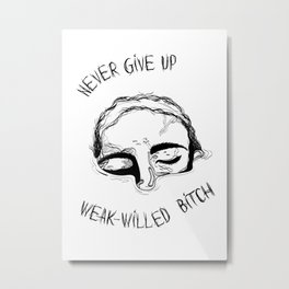 Never Give UP bitch Metal Print