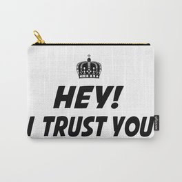 I Trust You Carry-All Pouch