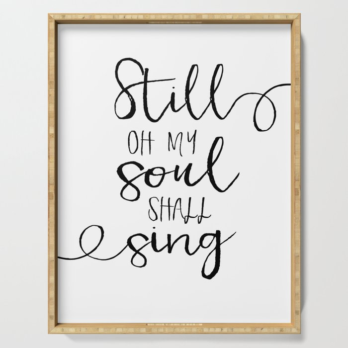PRINTABLE WALL ART, Still Oh My Soul Shall Sing, Psalm 103:1, Bible Verse, Scripture Art Serving Tray