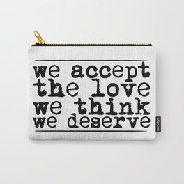 We accept the love we think we deserve. Carry-All Pouch
