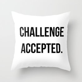 Challenge accepted Throw Pillow