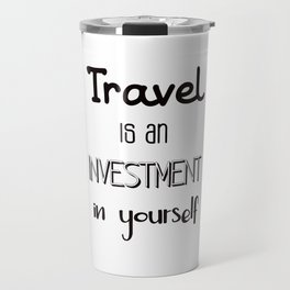 Travel is an investment in yourself Travel Mug