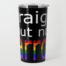 Straight But Not Narrow (white text) Travel Mug