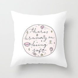 Theres Bravery In Being Soft Throw Pillow