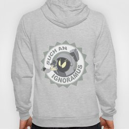 Marvin the martian™ such an Ignoramus Hoody