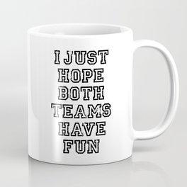 I just hope both teams have fun Coffee Mug