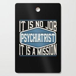 Psychiatrist  - It Is No Job, It Is A Mission Cutting Board