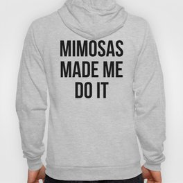 Mimosas Do It Funny Quote Hoody