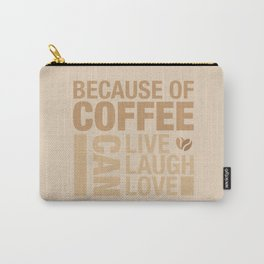 Because of Coffee 1 Carry-All Pouch