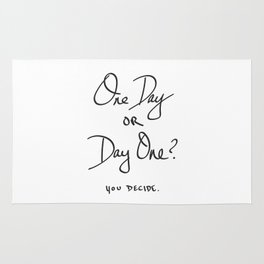 One Day or Day One? You Decide. Quote Rug