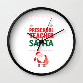 Be Nice to the Preschool Teacher Santa is Watching T-shirt Wall Clock