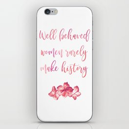 Well behaved women rarely make history iPhone Skin