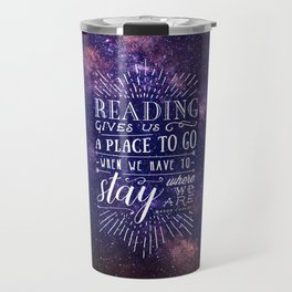 Reading gives us a place to go Travel Mug