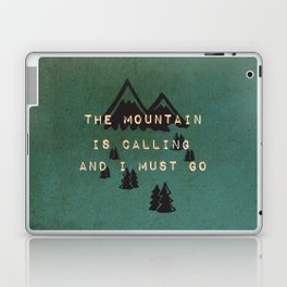 THE MOUNTAIN IS CALLING AND I MUST GO Laptop & iPad Skin
