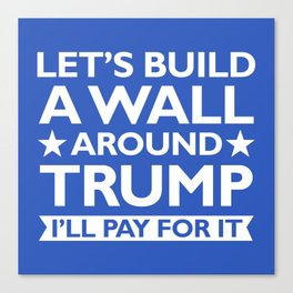 A Wall Around Trump Canvas Print