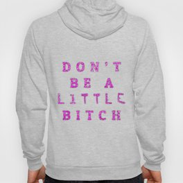 Don't Be A little BITCH Hoody