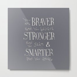 "Winnie the Pooh quote ""You are BRAVER"" Metal Print"
