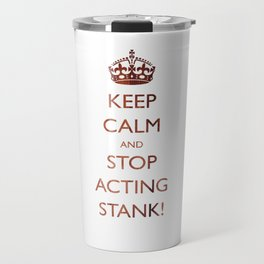 Keep calm and stop acting stank! Travel Mug