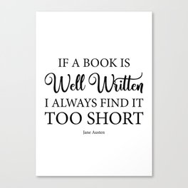 If a book is well written I always find it too short. Jane Austen Bookish Quote. Canvas Print