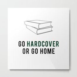 Go Hardcover or Go Home Metal Print