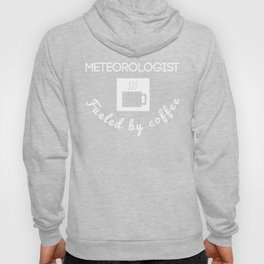 Meteorologist Fueled By Coffee Hoody