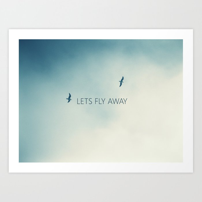 lets fly away art print by richcaspianphotography society6