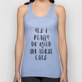 PRINTABLE Art, Yes I Really Do Need All These Cats, Funny Prints, CATS LOVER, Cats Meow,Home Decor,H Unisex Tank Top