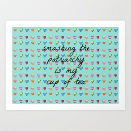 Smashing the Patriarchy is my Cup of Tea Art Print