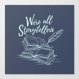 We're All Storytellers Canvas Print