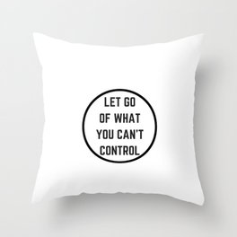 Let go of what you cannot control Throw Pillow