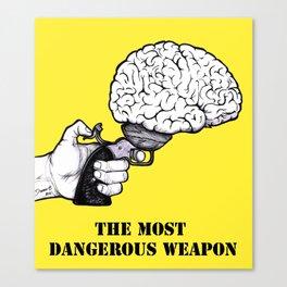 THE MOST DANGEROUS WEAPON Canvas Print