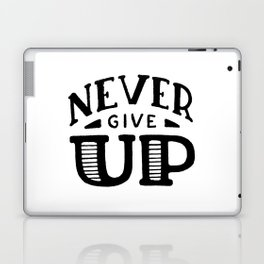 Never give up Laptop & iPad Skin