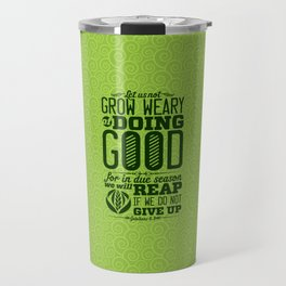Let us not become weary in doing good, for at the proper time we will reap a harvest if we do not gi Travel Mug