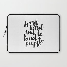 work hard and be kind to people, motivational poster,office sign,office decor,home office desk,quote Laptop Sleeve