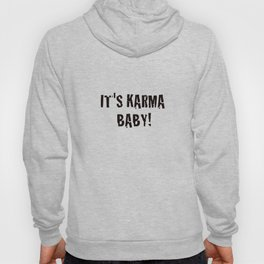 It's Karma Baby! (black) Hoody