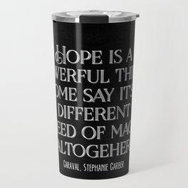 Hope is a powerful thing - Caraval Stephanie G Travel Mug