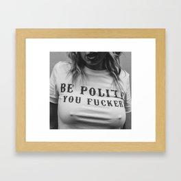 Be Polite You Fucker Framed Art Print